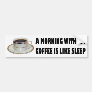 A MORNING WITHOUT COFFEE CAR BUMPER STICKER