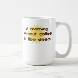 A Morning Without Coffee Is Like Sleep Funny Mug