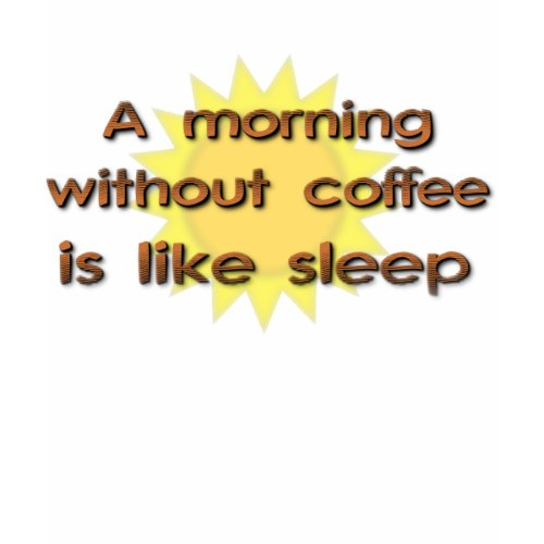 A Morning Without Coffee Is Like Sleep Funny Shirt shirt