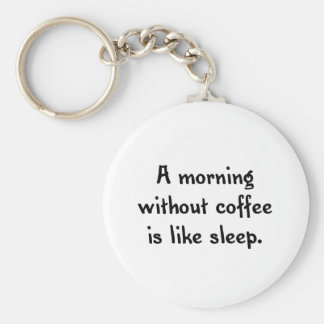 a morning without coffee is like sleep keychain