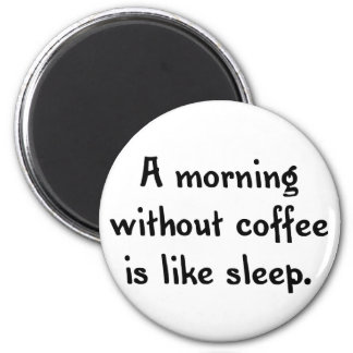 a morning without coffee is like sleep magnet