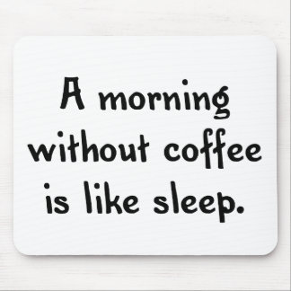 a morning without coffee is like sleep mouse pad