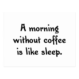 a morning without coffee is like sleep postcard