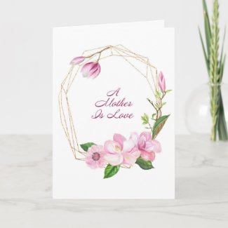 A Mother is Love Mother's Day Card