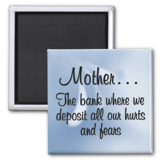 A Mother's Bank of Love Holds Our Hurts & Fears Magnet
