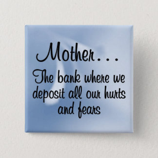 A Mother's Bank of Love Holds Our Hurts & Fears Pinback Button