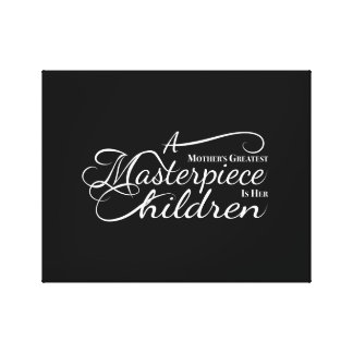 A Mother's Greatest Masterpiece is her Children. Canvas Print