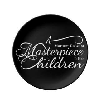 A Mother's Greatest Masterpiece is her Children. Porcelain Plate