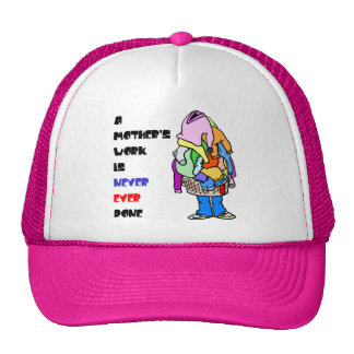 A Mother's Work is Never Done Trucker Hat