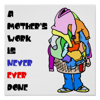 A Mother's Work is Never Done Print