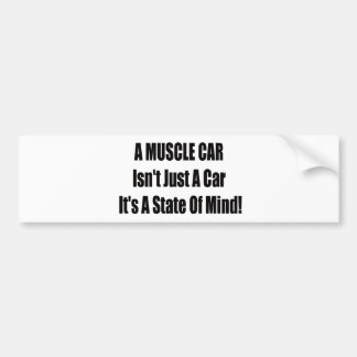 A Muscle Car Isnt Just A Car Its A State Of Mind Bumper Sticker