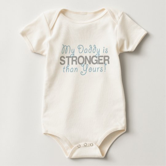 A- My Daddy is STRONGER than Yours! Baby Bodysuit