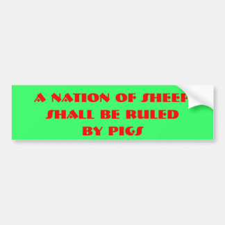 A Nation of Sheep, Shall be ruled, by pigs Car Bumper Sticker