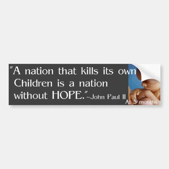 """A nation that kills its own children.... Bumper Sticker"