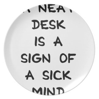 A NEAT DESK IS A SIGN OF A SICK MIND PARTY PLATE