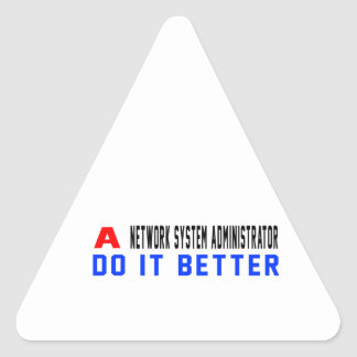 A Network System Administrator Do It Better Triangle Stickers