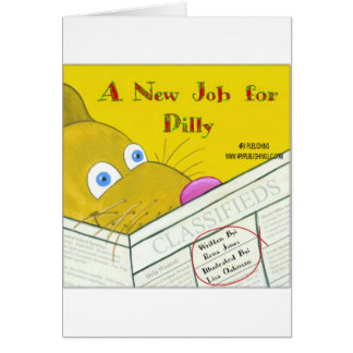 A NEW JOB FOR DILLY GREETING CARD