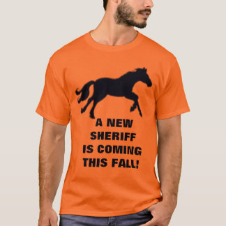 A NEW SHERIFF IS COMING THIS FALL! T-Shirt