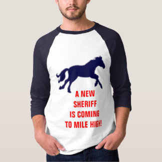 A NEW SHERIFF IS COMING TO MILE HIGH! T-Shirt
