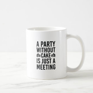 A Party Without Cake Is Just A Meeting Coffee Mug