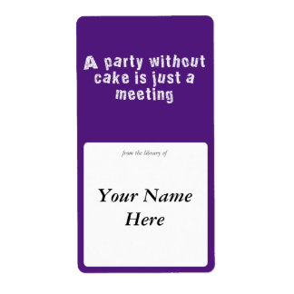 A Party Without Cake Is Just A Meeting Label