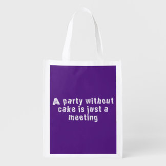 A Party Without Cake Is Just A Meeting Reusable Grocery Bag