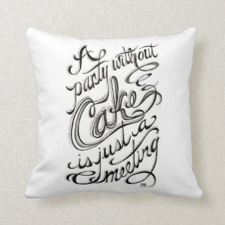 """A party without cake is just a meeting"" Throw Pillow"