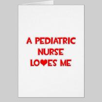 A Pediatric Nurse Loves Me Card