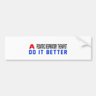 A Pediatric Respiratory Therapist Do It Better Bumper Sticker