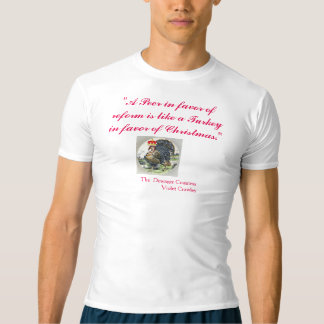 """""""A Peer In Favor of Reform is like a Turkey...."""" T-shirt"""