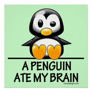 A Penguin Ate My Brain Humor Poster