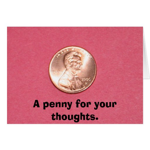A penny for your thoughts. card