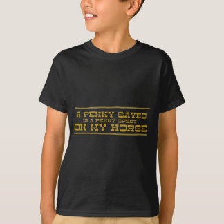 A Penny Saved, Is a Penny Spent, On My Horses T-Shirt