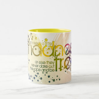 a person needs a little madness, or else ... Two-Tone coffee mug