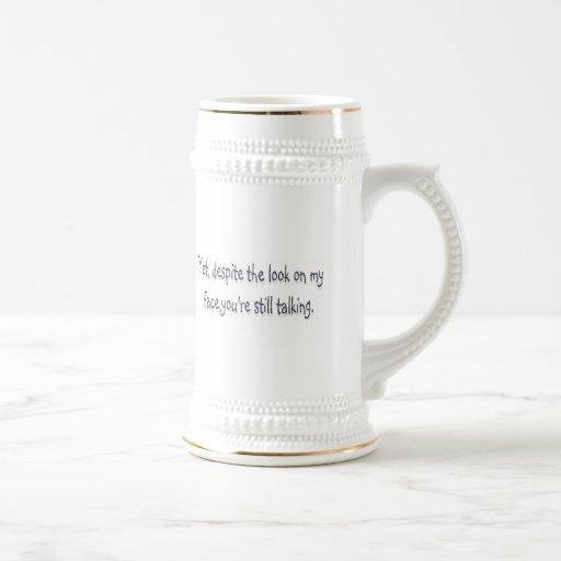 A pesar de la mirada en mi cara, usted todavía est taza de café