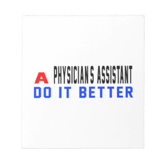 A Physician's Assistant Do It Better Scratch Pads
