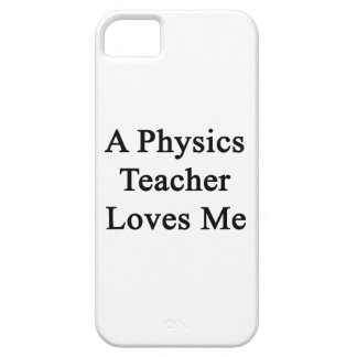 A Physics Teacher Loves Me iPhone 5 Case