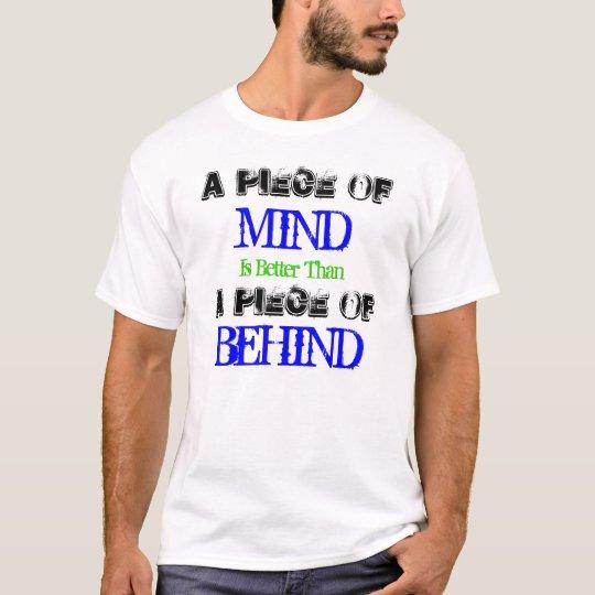 A piece of MIND is better... T-Shirt
