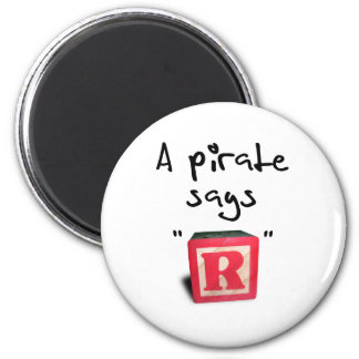 "A Pirate Says ""R"" 2 Inch Round Magnet"