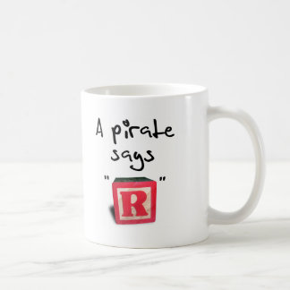"A Pirate Says ""R"" Classic White Coffee Mug"