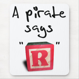 """A Pirate Says """"R"""" Mouse Pad"""