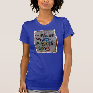 a place where angels sing tshirt
