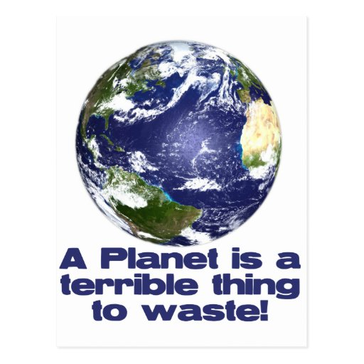 A Planet is a terrible thing to waste Postcard