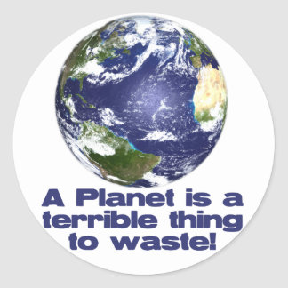A Planet is a terrible thing to waste Sticker