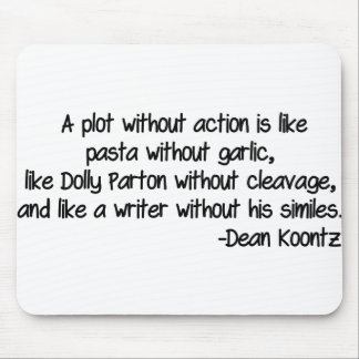 A plot without action is like pasta without garlic mouse pad