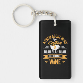 A Poem About Work Coffee Go Home Wine Keychain