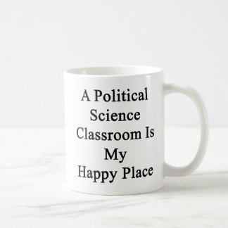 A Political Science Classroom Is My Happy Place Coffee Mug