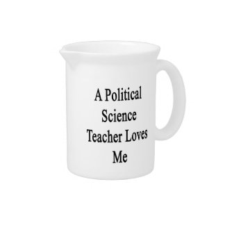 A Political Science Teacher Loves Me Drink Pitchers