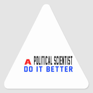 A Political scientist Do It Better Triangle Sticker
