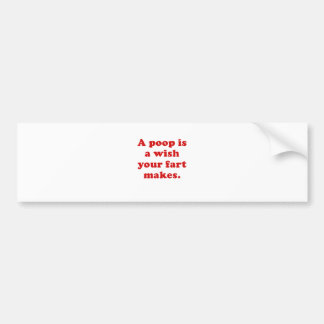 A Poop is a Wish Your Fart Makes Bumper Sticker